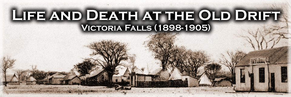 Life and Death at the Old Drift, Victoria Falls 1898-1905